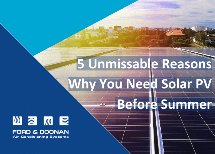 5 Unmissable Reasons Why You Need Solar PV Before Summer